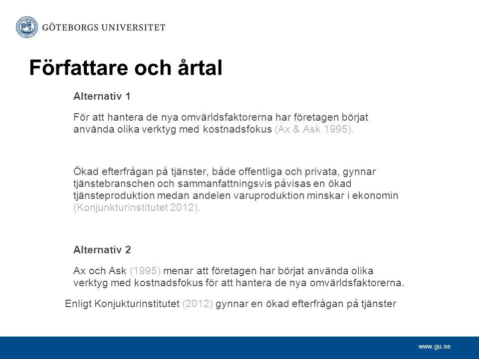 www.gu.se Författare och årtal Alternativ 1 För att hantera de nya omvärldsfaktorerna har företagen börjat använda olika verktyg med kostnadsfokus (Ax