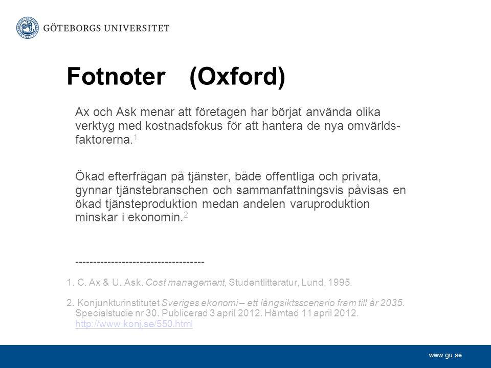 www.gu.se Fotnoter(Oxford) Ax och Ask menar att företagen har börjat använda olika verktyg med kostnadsfokus för att hantera de nya omvärlds- faktorer