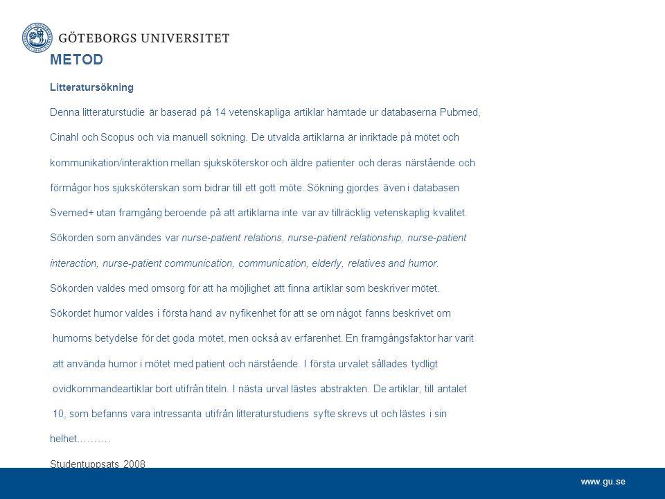 www.gu.se METOD Litteratursökning Denna litteraturstudie är baserad på 14 vetenskapliga artiklar hämtade ur databaserna Pubmed, Cinahl och Scopus och