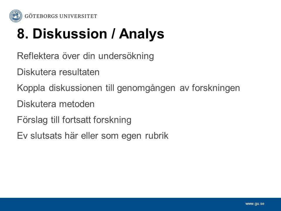 www.gu.se 8. Diskussion / Analys Reflektera över din undersökning Diskutera resultaten Koppla diskussionen till genomgången av forskningen Diskutera m