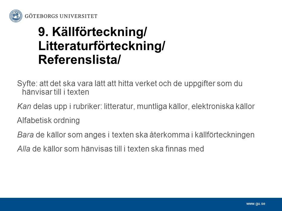 www.gu.se 9. Källförteckning/ Litteraturförteckning/ Referenslista/ Syfte: att det ska vara lätt att hitta verket och de uppgifter som du hänvisar til