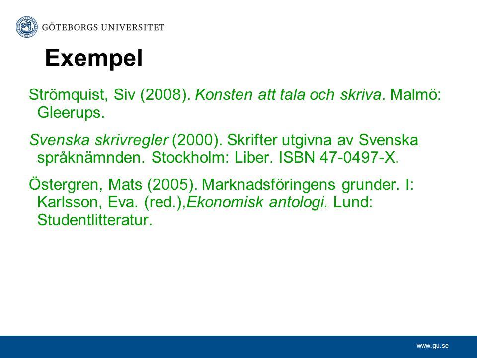 www.gu.se Exempel Strömquist, Siv (2008). Konsten att tala och skriva. Malmö: Gleerups. Svenska skrivregler (2000). Skrifter utgivna av Svenska språkn