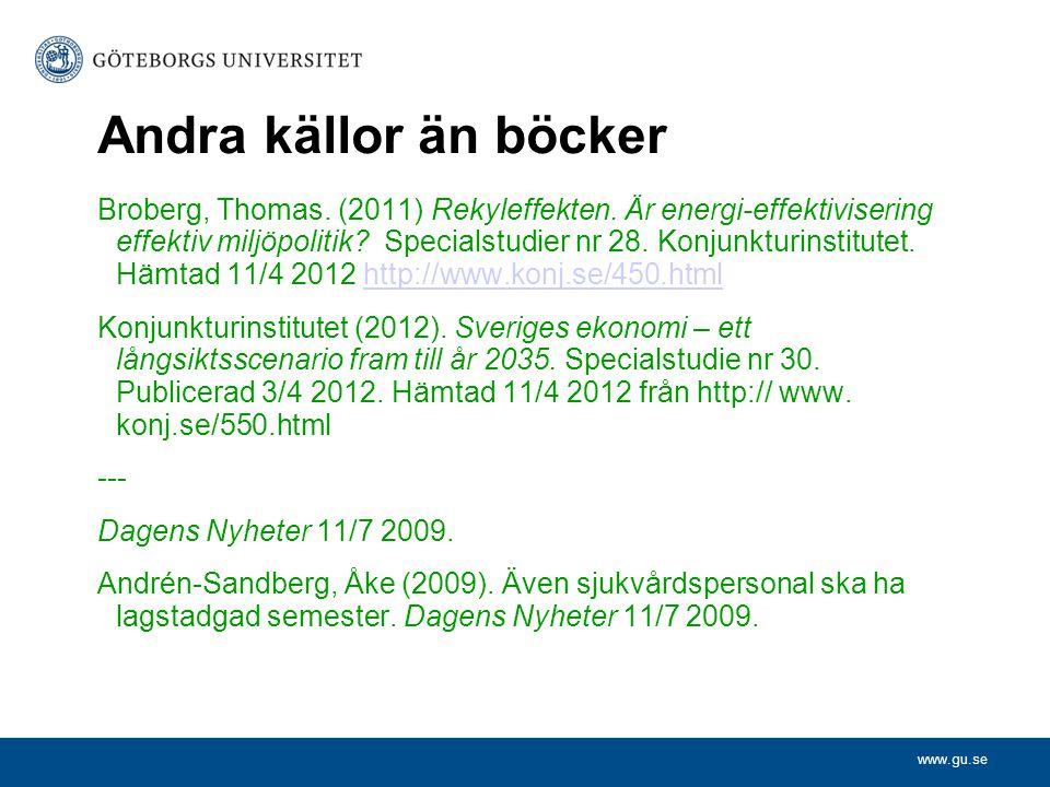www.gu.se Andra källor än böcker Broberg, Thomas. (2011) Rekyleffekten. Är energi-effektivisering effektiv miljöpolitik? Specialstudier nr 28. Konjunk
