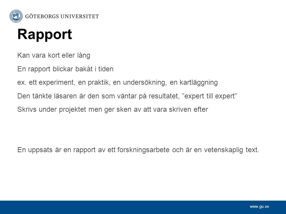 www.gu.se Rapport Kan vara kort eller lång En rapport blickar bakåt i tiden ex. ett experiment, en praktik, en undersökning, en kartläggning Den tänkt