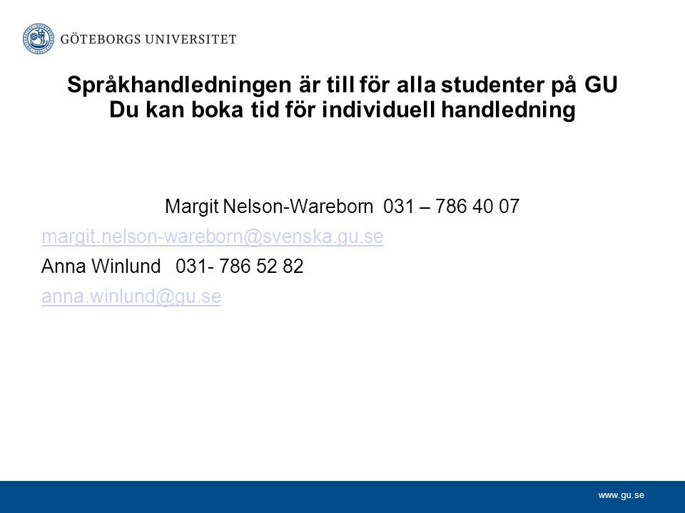 www.gu.se Språkhandledningen är till för alla studenter på GU Du kan boka tid för individuell handledning Margit Nelson-Wareborn 031 – 786 40 07 margi