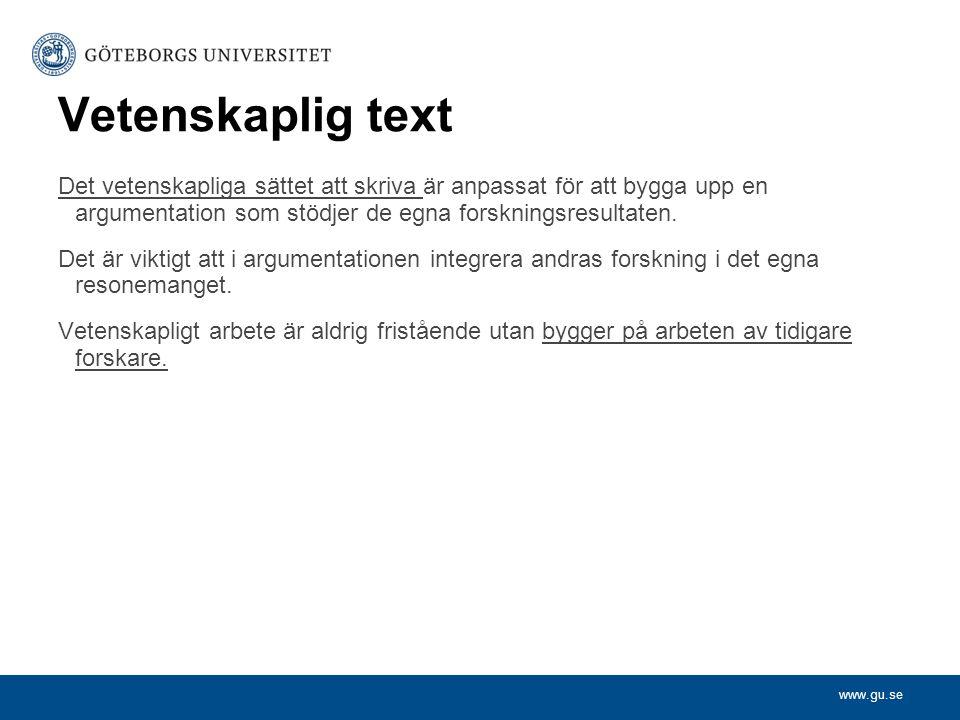 www.gu.se Vetenskaplig text Det vetenskapliga sättet att skriva är anpassat för att bygga upp en argumentation som stödjer de egna forskningsresultate