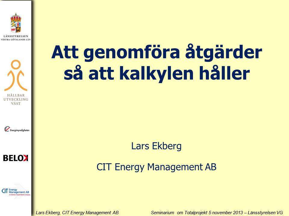 Lars Ekberg, CIT Energy Management AB Seminarium om Totalprojekt 5 november 2013 – Länsstyrelsen VG FöreÅr 1År 2År 3Mål 287160150125100 Pennfläktaren Erfarenheter från ett Totalprojekt kWh/m 2 per år Man kommer att byta vissa delsystem för att nå ända fram