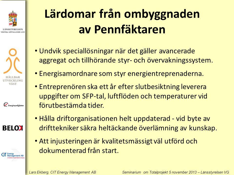 Lars Ekberg, CIT Energy Management AB Seminarium om Totalprojekt 5 november 2013 – Länsstyrelsen VG Undvik speciallösningar när det gäller avancerade aggregat och tillhörande styr- och övervakningssystem.