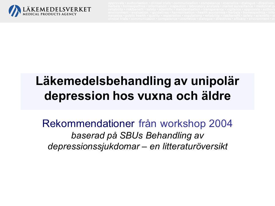 Läkemedelsbehandling av unipolär depression hos vuxna och äldre Rekommendationer från workshop 2004 baserad på SBUs Behandling av depressionssjukdomar