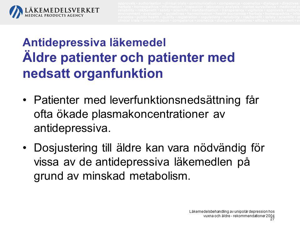 Läkemedelsbehandling av unipolär depression hos vuxna och äldre - rekommendationer 2004 27 Antidepressiva läkemedel Äldre patienter och patienter med