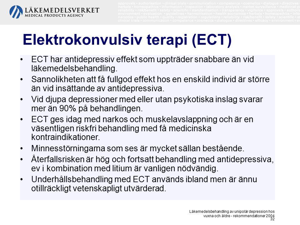 Läkemedelsbehandling av unipolär depression hos vuxna och äldre - rekommendationer 2004 32 Elektrokonvulsiv terapi (ECT) ECT har antidepressiv effekt