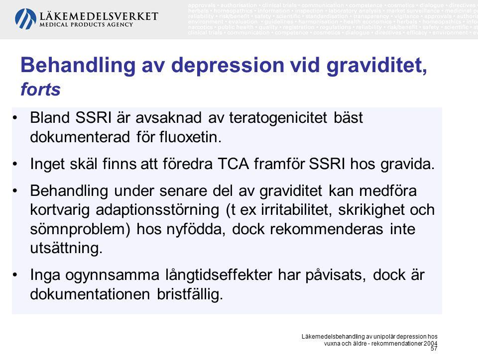 Läkemedelsbehandling av unipolär depression hos vuxna och äldre - rekommendationer 2004 57 Behandling av depression vid graviditet, forts Bland SSRI ä