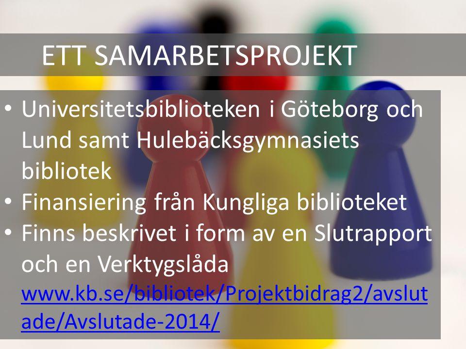 ETT SAMARBETSPROJEKT Universitetsbiblioteken i Göteborg och Lund samt Hulebäcksgymnasiets bibliotek Finansiering från Kungliga biblioteket Finns beskrivet i form av en Slutrapport och en Verktygslåda www.kb.se/bibliotek/Projektbidrag2/avslut ade/Avslutade-2014/ www.kb.se/bibliotek/Projektbidrag2/avslut ade/Avslutade-2014/