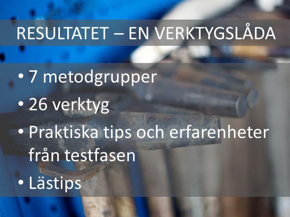 RESULTATET – EN VERKTYGSLÅDA 7 metodgrupper 26 verktyg Praktiska tips och erfarenheter från testfasen Lästips