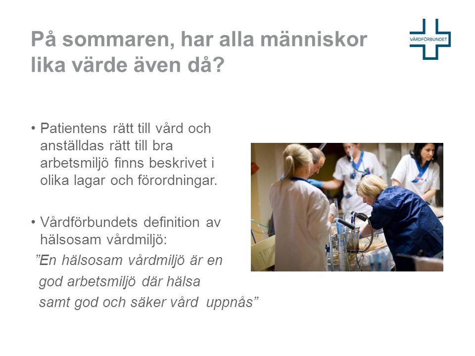 På sommaren, har alla människor lika värde även då? Patientens rätt till vård och anställdas rätt till bra arbetsmiljö finns beskrivet i olika lagar o