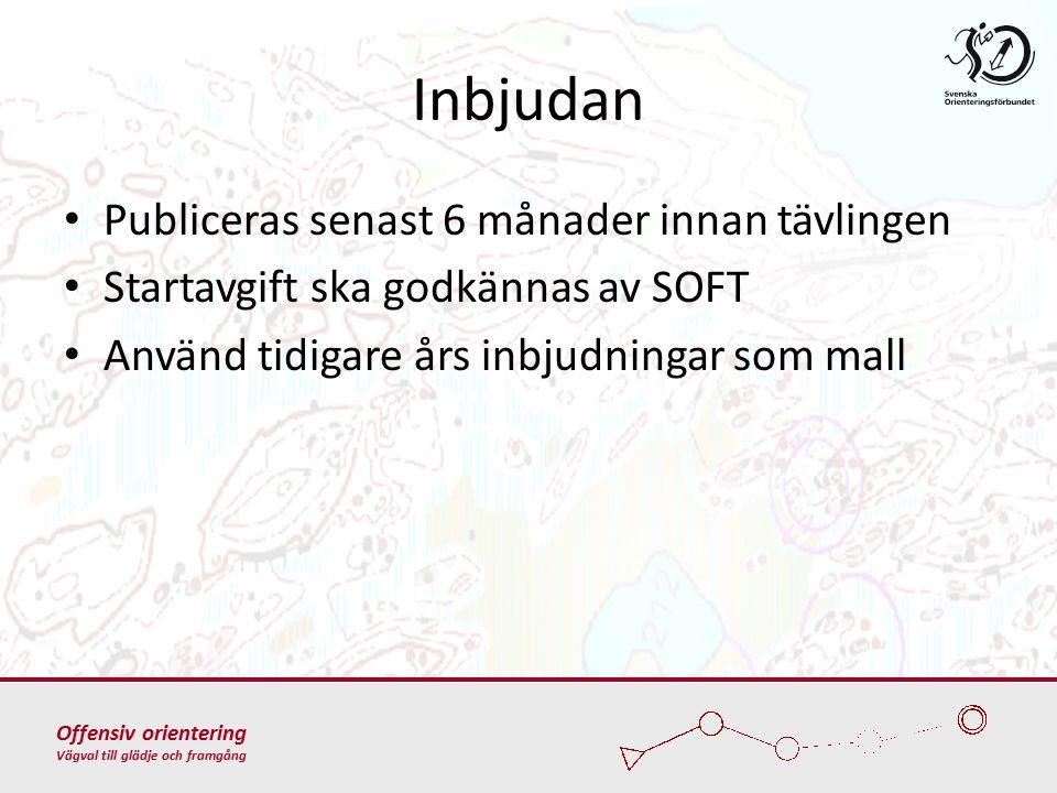 Offensiv orientering Vägval till glädje och framgång Inbjudan Publiceras senast 6 månader innan tävlingen Startavgift ska godkännas av SOFT Använd tidigare års inbjudningar som mall