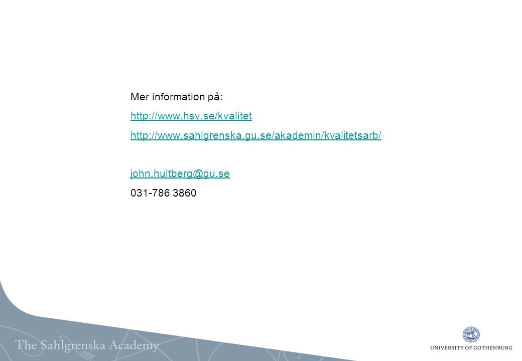 Mer information på: http://www.hsv.se/kvalitet http://www.sahlgrenska.gu.se/akademin/kvalitetsarb/ john.hultberg@gu.se 031-786 3860