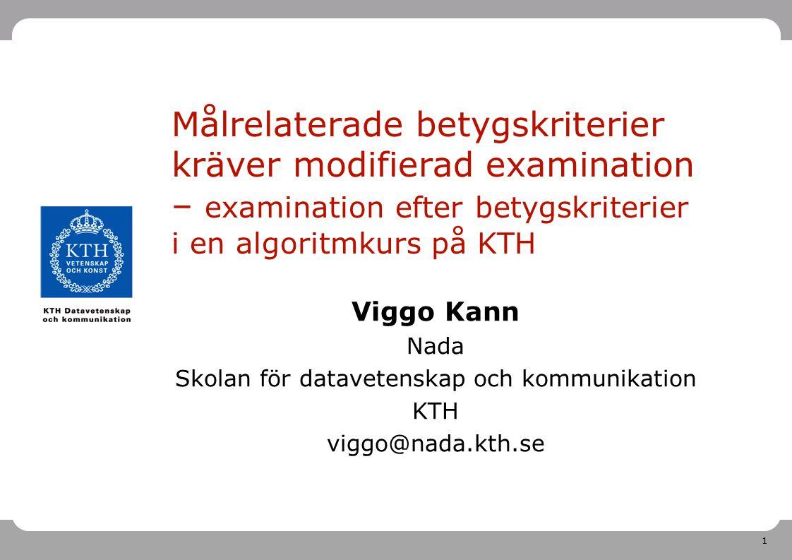 1 Målrelaterade betygskriterier kräver modifierad examination – examination efter betygskriterier i en algoritmkurs på KTH Viggo Kann Nada Skolan för
