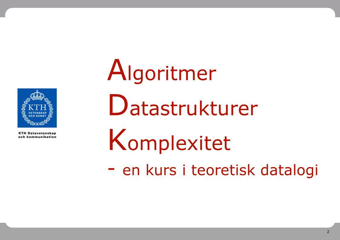 2 A lgoritmer D atastrukturer K omplexitet - en kurs i teoretisk datalogi