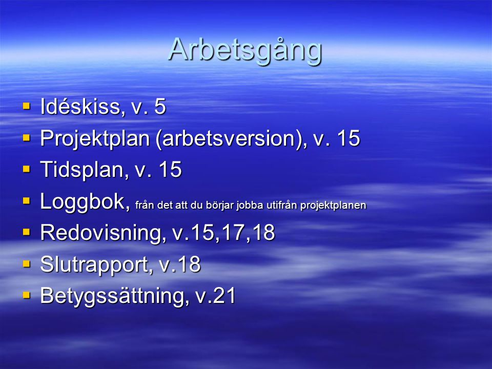 Arbetsgång  Idéskiss, v.5  Projektplan (arbetsversion), v.