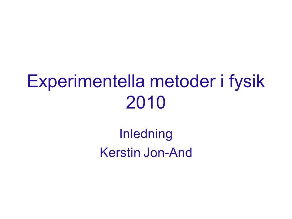 Experimentella metoder i fysik 2010 Inledning Kerstin Jon-And