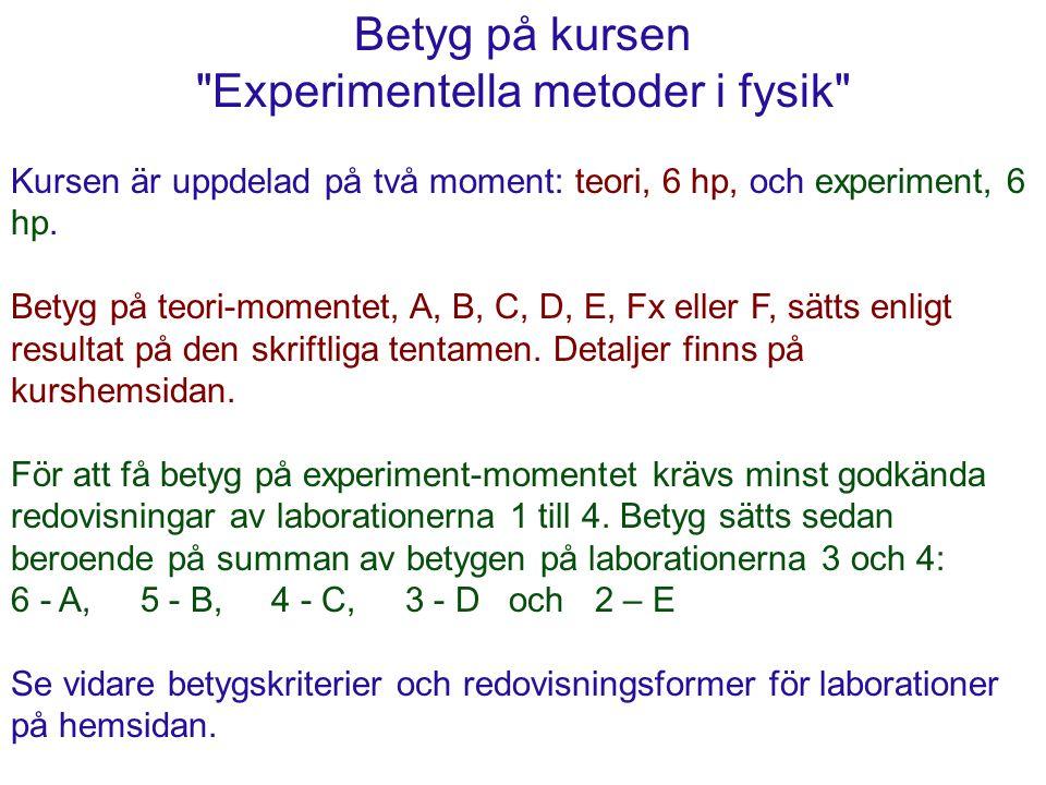 Betyg på kursen Experimentella metoder i fysik Kursen är uppdelad på två moment: teori, 6 hp, och experiment, 6 hp.