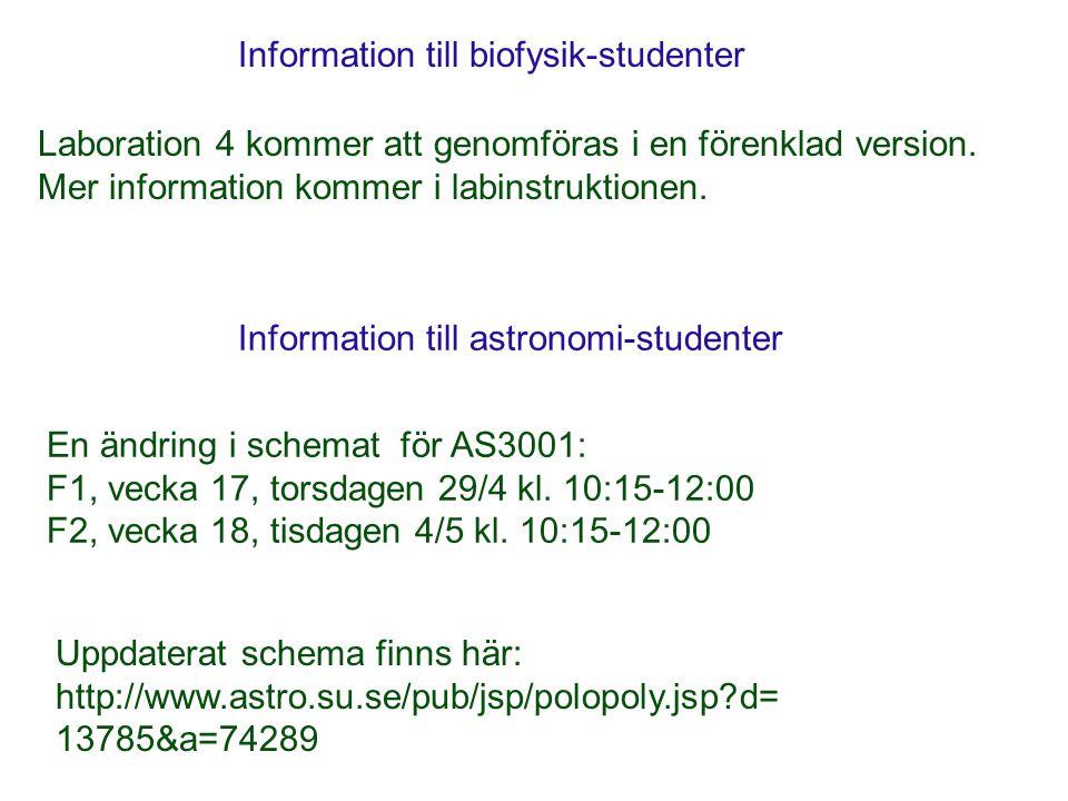 Uppdaterat schema finns här: http://www.astro.su.se/pub/jsp/polopoly.jsp d= 13785&a=74289 Information till astronomi-studenter En ändring i schemat för AS3001: F1, vecka 17, torsdagen 29/4 kl.