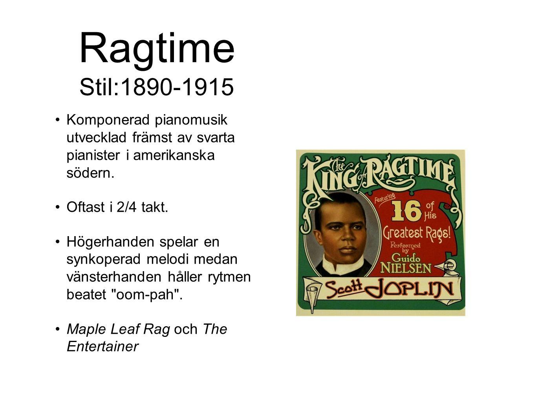 Ragtime Stil:1890-1915 Komponerad pianomusik utvecklad främst av svarta pianister i amerikanska södern. Oftast i 2/4 takt. Högerhanden spelar en synko
