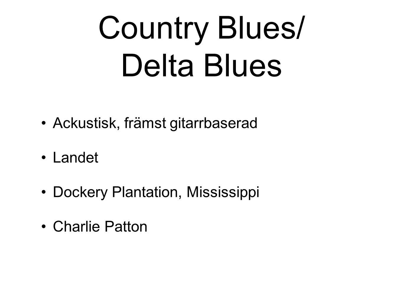 Country Blues/ Delta Blues Ackustisk, främst gitarrbaserad Landet Dockery Plantation, Mississippi Charlie Patton