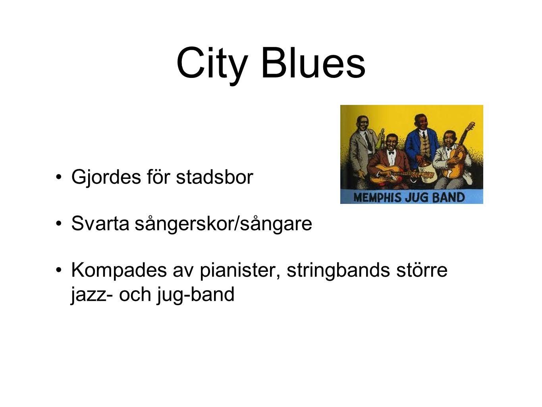 City Blues Gjordes för stadsbor Svarta sångerskor/sångare Kompades av pianister, stringbands större jazz- och jug-band