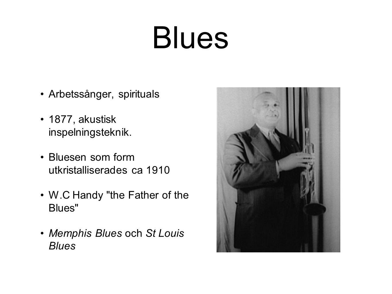 Blues Arbetssånger, spirituals 1877, akustisk inspelningsteknik. Bluesen som form utkristalliserades ca 1910 W.C Handy