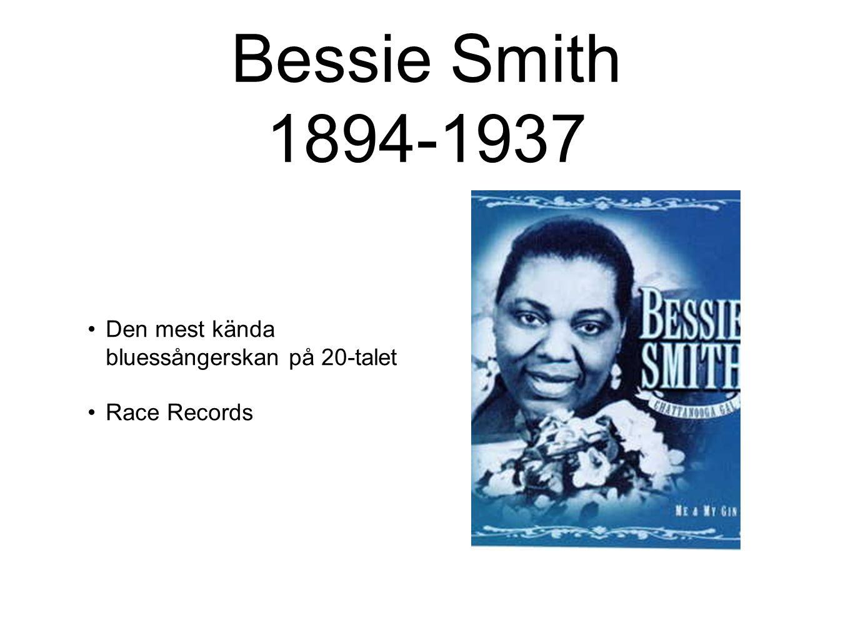 Bessie Smith 1894-1937 Den mest kända bluessångerskan på 20-talet Race Records