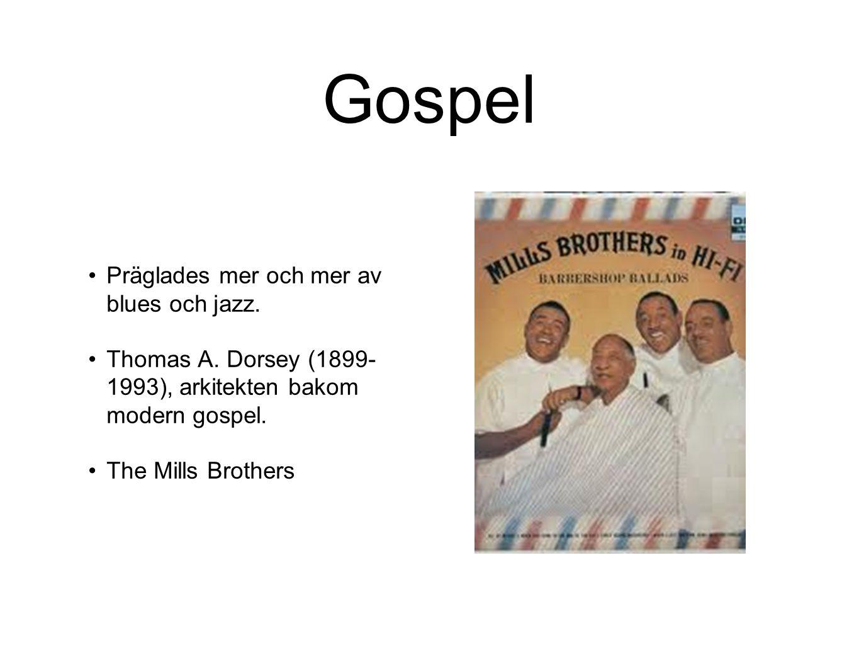 Gospel Präglades mer och mer av blues och jazz. Thomas A. Dorsey (1899- 1993), arkitekten bakom modern gospel. The Mills Brothers