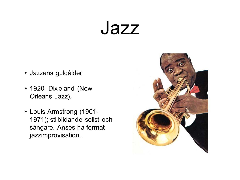 Jazz Jazzens guldålder 1920- Dixieland (New Orleans Jazz). Louis Armstrong (1901- 1971); stilbildande solist och sångare. Anses ha format jazzimprovis