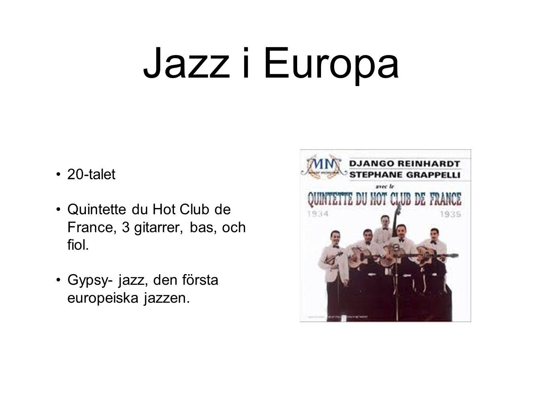 Jazz i Europa 20-talet Quintette du Hot Club de France, 3 gitarrer, bas, och fiol. Gypsy- jazz, den första europeiska jazzen.