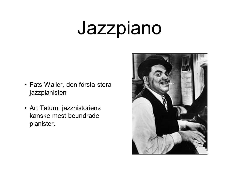 Jazzpiano Fats Waller, den första stora jazzpianisten Art Tatum, jazzhistoriens kanske mest beundrade pianister.