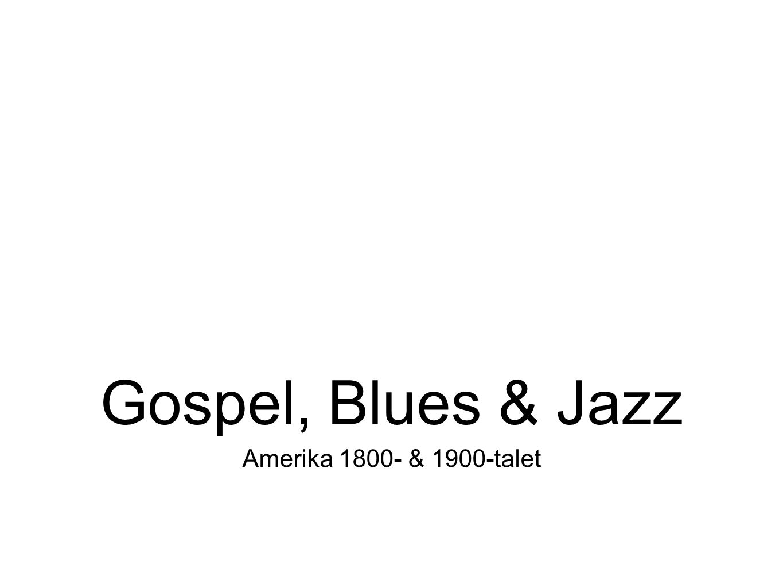 Amerika 1800- & 1900-talet Gospel, Blues & Jazz