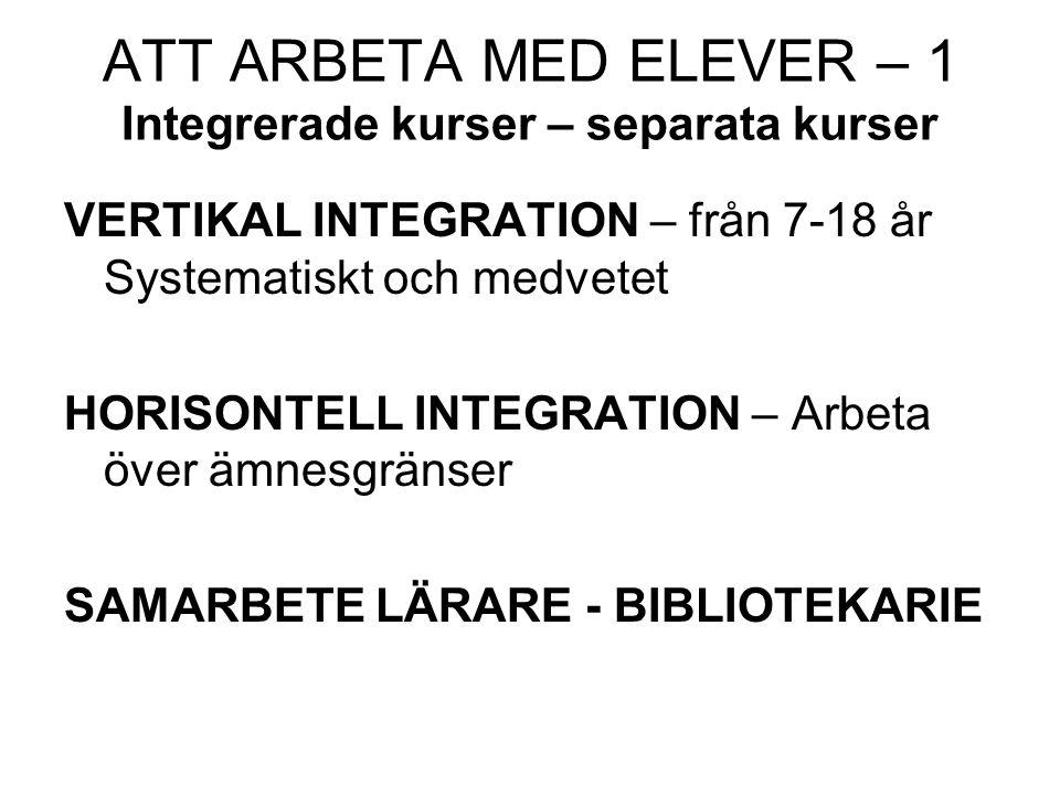 ATT ARBETA MED ELEVER – 1 Integrerade kurser – separata kurser VERTIKAL INTEGRATION – från 7-18 år Systematiskt och medvetet HORISONTELL INTEGRATION – Arbeta över ämnesgränser SAMARBETE LÄRARE - BIBLIOTEKARIE