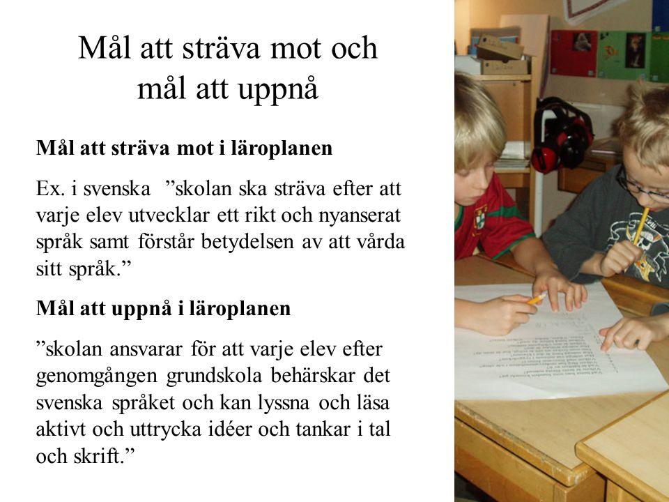 """Mål att sträva mot och mål att uppnå Mål att sträva mot i läroplanen Ex. i svenska """"skolan ska sträva efter att varje elev utvecklar ett rikt och nyan"""