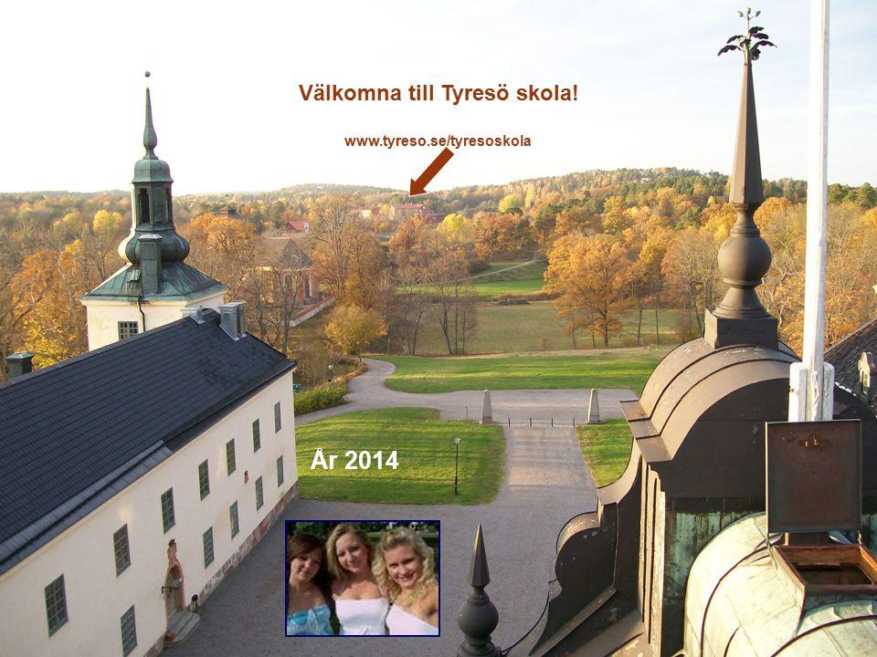 Välkomna till Tyresö skola! www.tyreso.se/tyresoskola År 2014