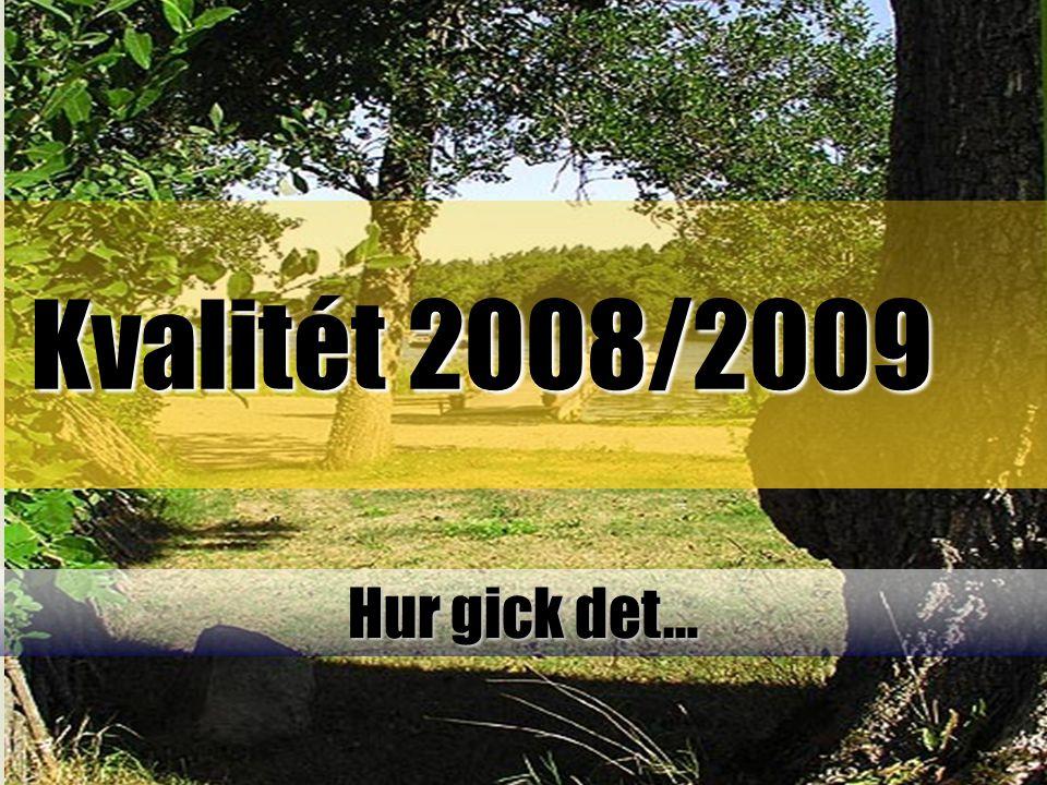 Kvalitét 2008/2009 Kvalitét 2008/2009 Hur gick det…