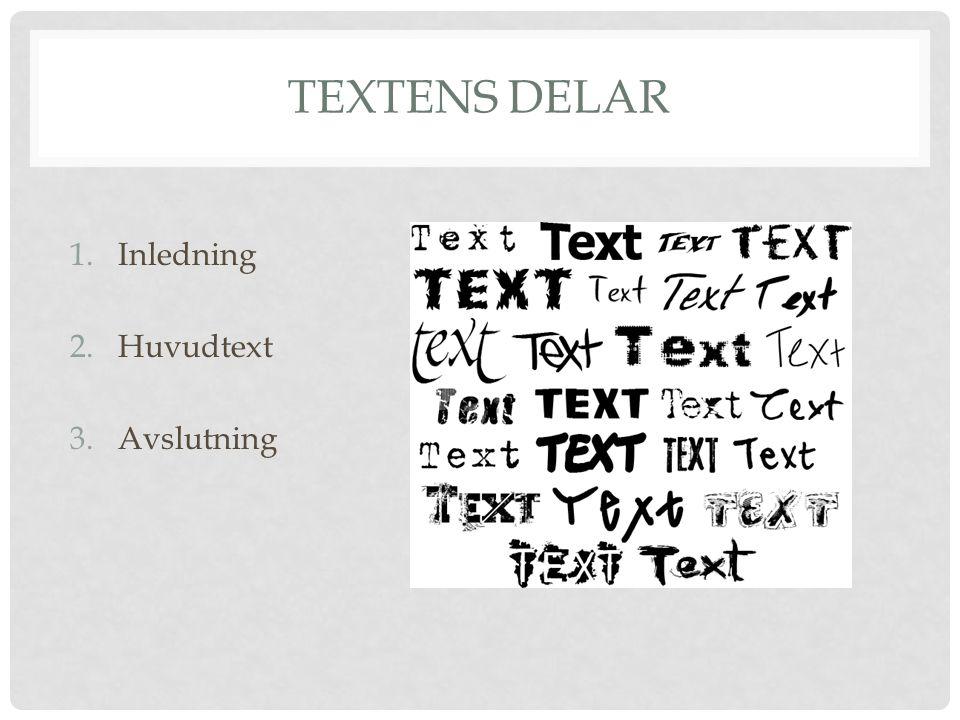 TEXTENS DELAR 1.Inledning 2.Huvudtext 3.Avslutning