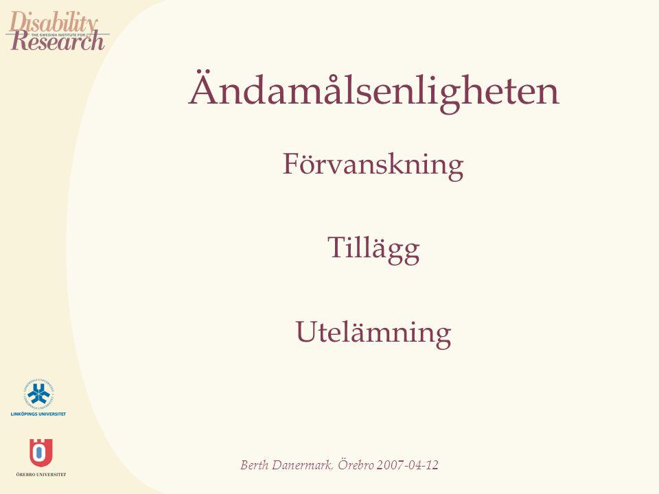 Berth Danermark, Örebro 2007-04-12 Ändamålsenligheten Förvanskning Tillägg Utelämning