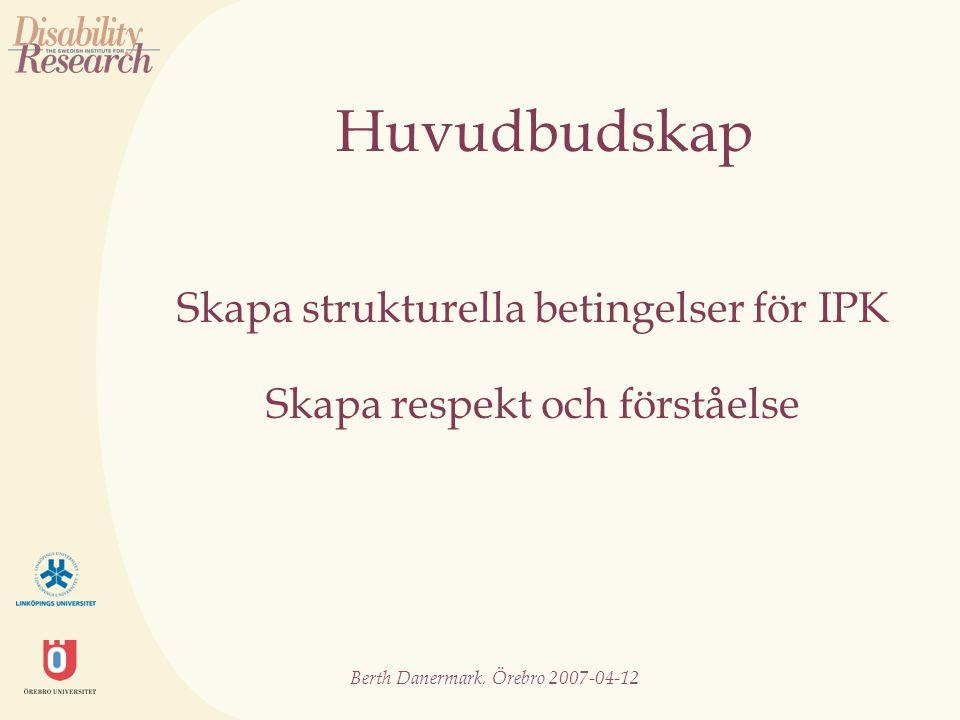 Berth Danermark, Örebro 2007-04-12 Underlätta kontakter Involvera ledningsnivåer Skapa mötesplatser Säkerställ informationsflödet Identifiera potentiella problem Upprätta handlingsplaner