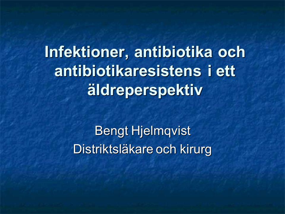 Infektioner, antibiotika och antibiotikaresistens i ett äldreperspektiv Bengt Hjelmqvist Distriktsläkare och kirurg