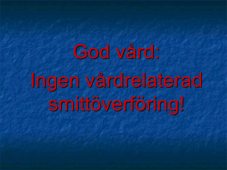 God vård: Ingen vårdrelaterad smittöverföring!