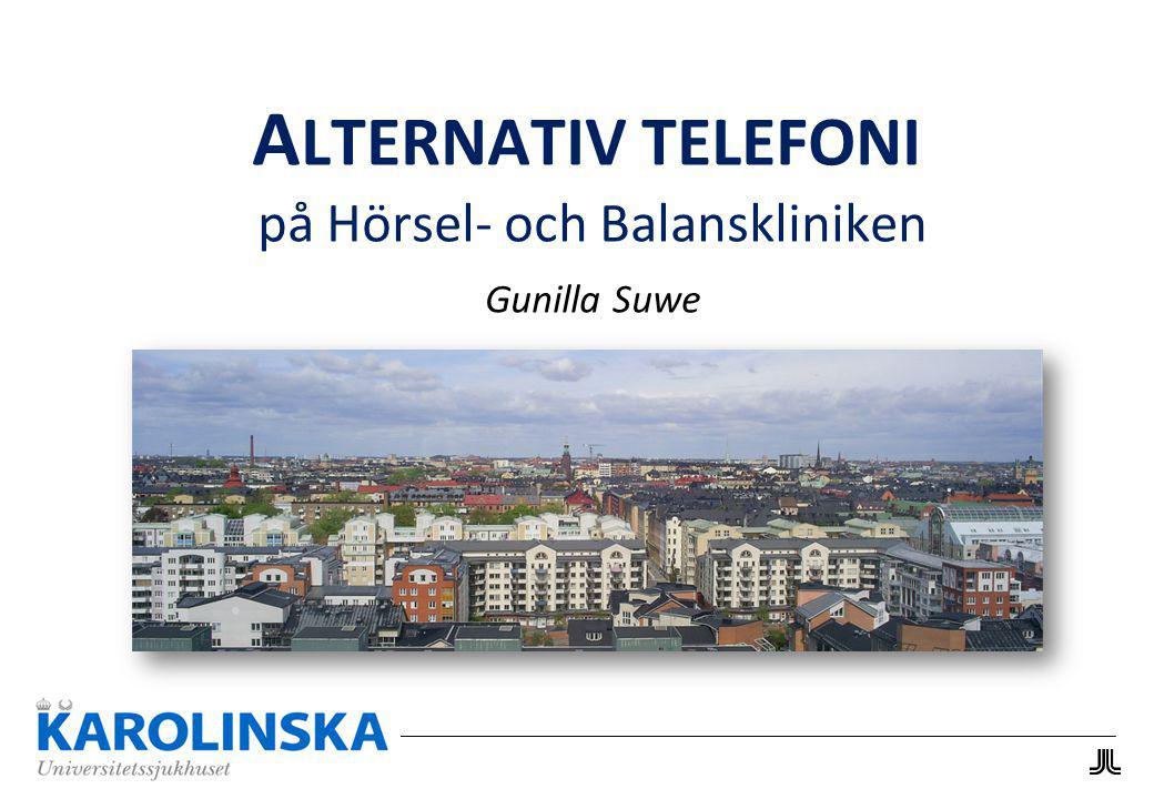 Alternativ telefoni - Gunilla Suwe Enheten för Alternativ telefoni 1 Förskrivare 2 Ingenjörer Hela Stockholms län