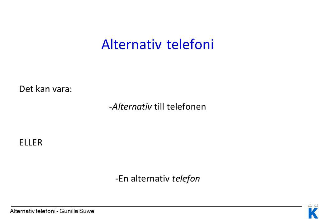 Alternativ telefoni Det kan vara: -Alternativ till telefonen ELLER -En alternativ telefon Alternativ telefoni - Gunilla Suwe
