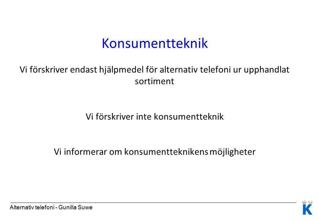 Konsumentteknik Vi förskriver endast hjälpmedel för alternativ telefoni ur upphandlat sortiment Vi förskriver inte konsumentteknik Vi informerar om konsumentteknikens möjligheter Alternativ telefoni - Gunilla Suwe