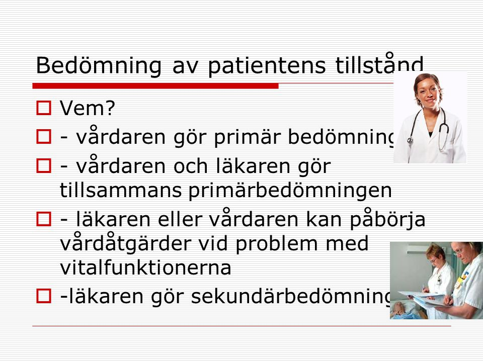 Vård  Primär bedömning:  Allmän tillstånd, behov av monitorering, hur akut är det med undersökningar och vård  Patienten tas ofta in på avdelning för observation och undersökningar, eller direkt till OP från polikliniken  Vården påbörjas genast utan att göra diagnostiska undersökningar